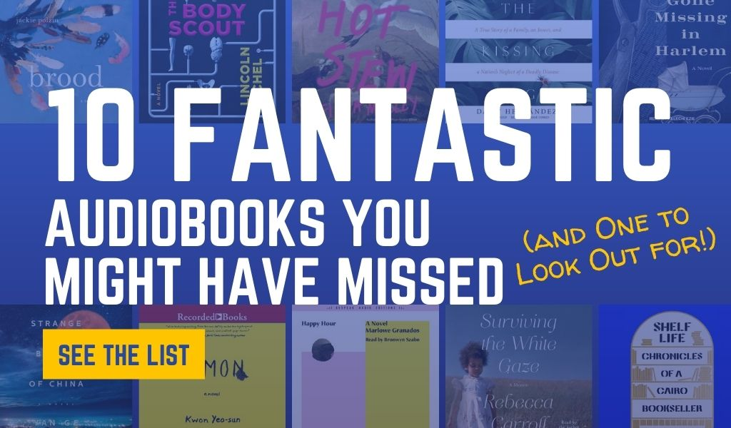 10 Fantastic Audiobooks You Might Have Missed (and One to Look Out for!)