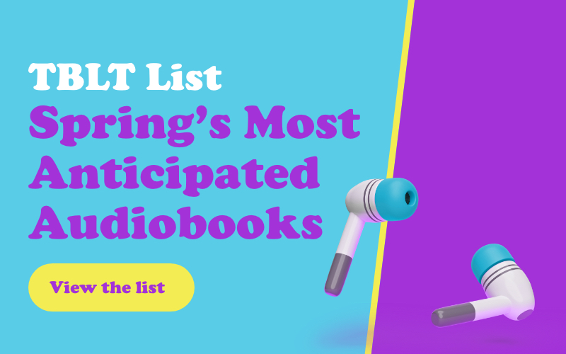 Libro.fm's TBLT List: Spring's Most Anticipated Audiobooks