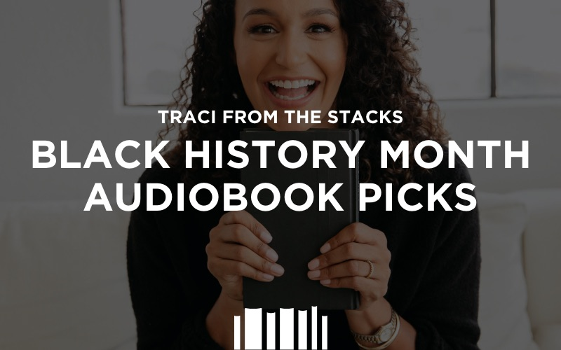 Traci from The Stacks: Black History Month Audiobook Picks