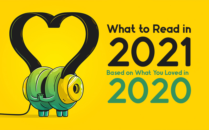 What to Read in 2021 Based on What You Loved in 2020