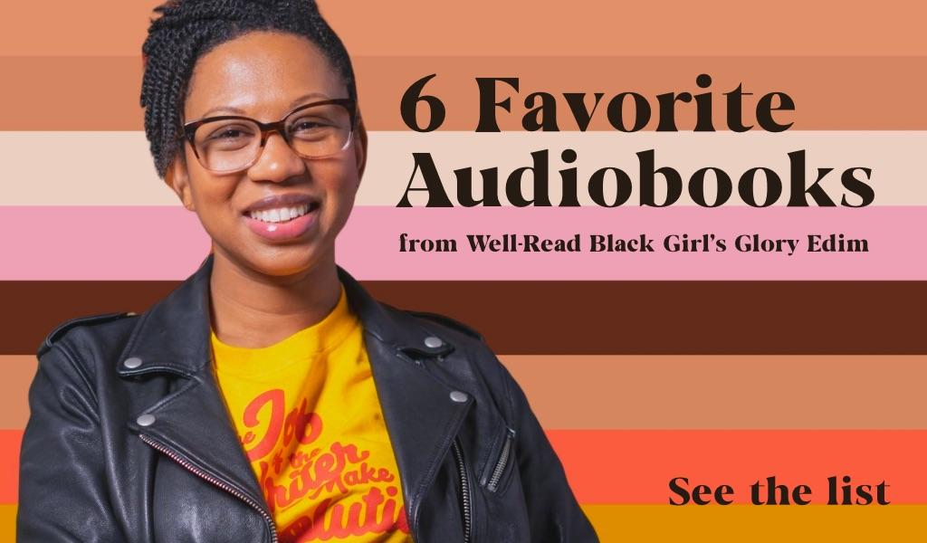 6 Favorite Audiobooks from Well-Read Black Girl's Glory Edim