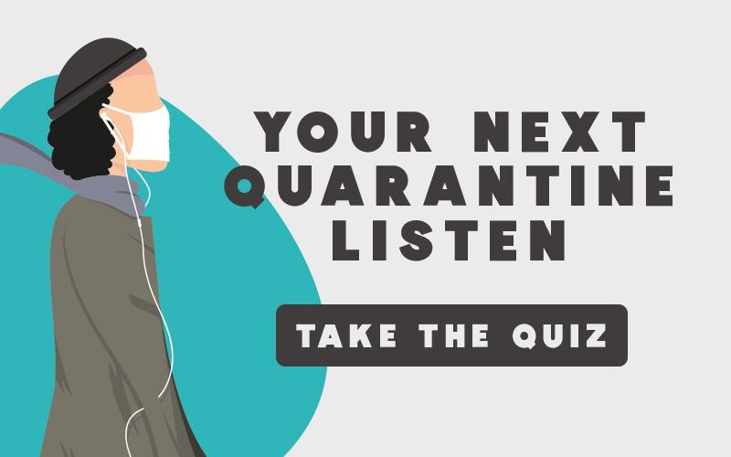 Quiz: Your Next Quarantine Listen