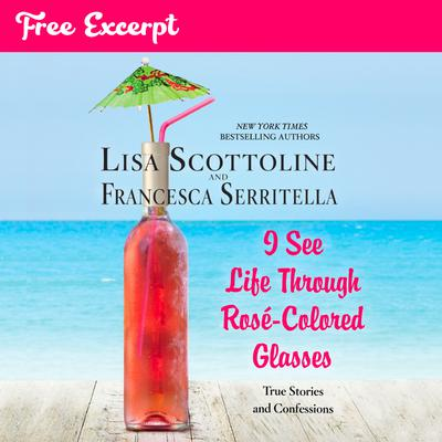 I See Life Through Rosé-Colored Glasses (22-minute excerpt)