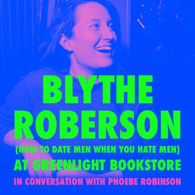 Blythe Roberson (How to Date Men When You Hate Men) at Greenlight Bookstore