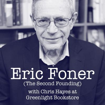 Eric Foner (The Second Founding) with Chris Hayes at Greenlight Bookstore