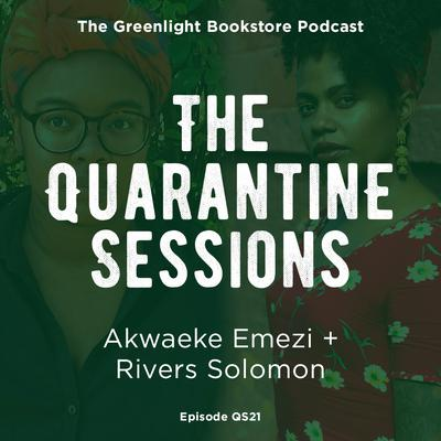 Quarantine Session #21: Akwaeke Emezi + Rivers Solomon