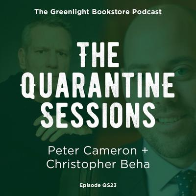 Quarantine Session #23: Peter Cameron + Christopher Beha
