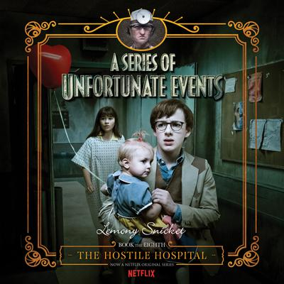 Series of Unfortunate Events #8: The Hostile Hospital - Abridged