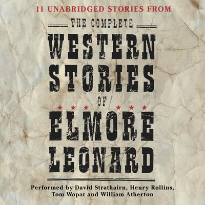 The Complete Western Stories of Elmore Leonard - Abridged