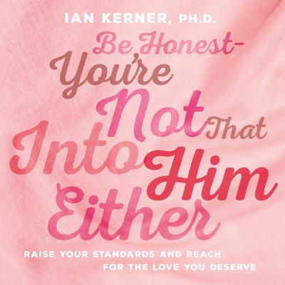 Be Honest--You're Not That Into Him Either - Abridged