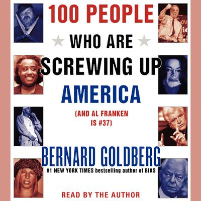 100 People Who Are Screwing Up America - Abridged