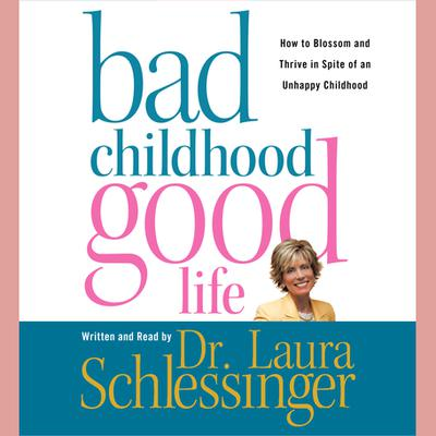 Bad Childhood---Good Life - Abridged