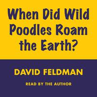 When Did Wild Poodles Roam the Earth? - Abridged