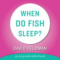 When Do Fish Sleep and Other Imponderables - Abridged