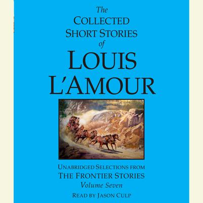 The Collected Short Stories of Louis L'Amour: Volume 7 - Abridged