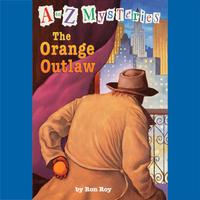 A to Z Mysteries: The Orange Outlaw
