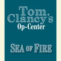 Tom Clancy's Op-Center #10: Sea of Fire