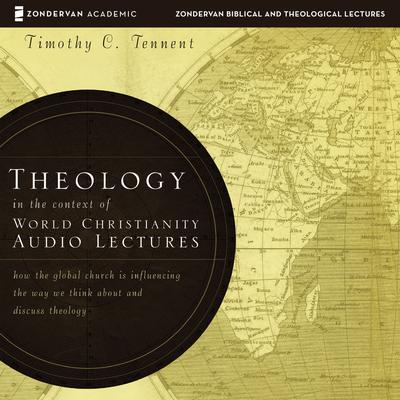 Theology in the Context of World Christianity: Audio Lectures - Abridged