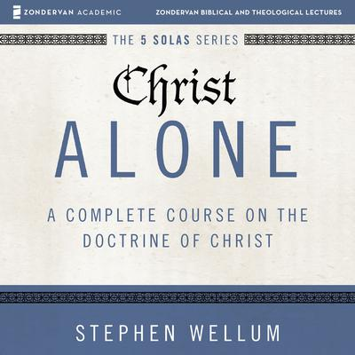 Christ Alone: Audio Lectures
