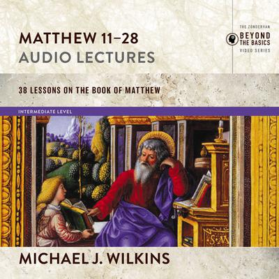 Matthew 11-28: Audio Lectures