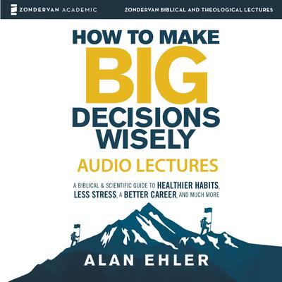 How to Make Big Decisions Wisely: Audio Lectures