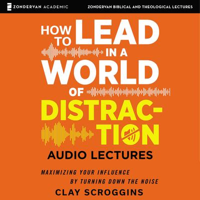 How to Lead in a World of Distraction: Audio Lectures