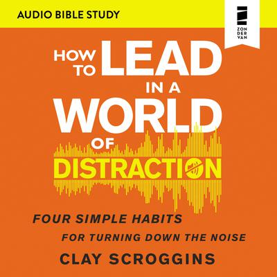 How to Lead in a World of Distraction: Audio Bible Studies