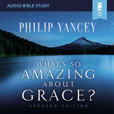 What's So Amazing About Grace? Revised and Updated: Audio Bible Studies