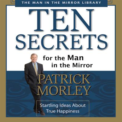 Ten Secrets for the Man in the Mirror - Abridged