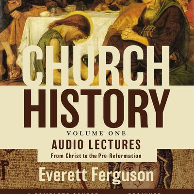 Church History, Volume One: Audio Lectures