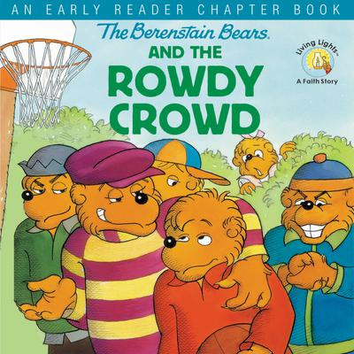 The Berenstain Bears and the Rowdy Crowd