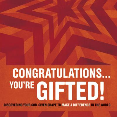Congratulations … You're Gifted!