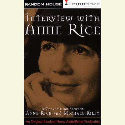 Interview with Anne Rice - Abridged