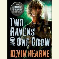 Two Ravens and One Crow: An Iron Druid Chronicles Novella