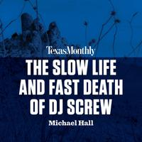 The Slow Life and Fast Death of DJ Screw