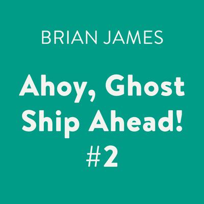 Ahoy, Ghost Ship Ahead! #2