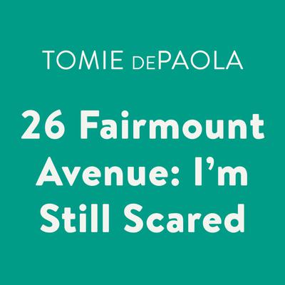 26 Fairmount Avenue: I'm Still Scared