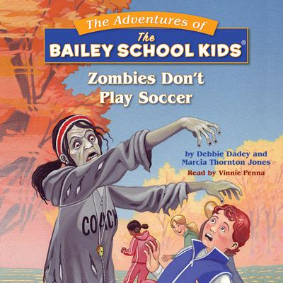 Bailey School Kids: Zombies Don't Play Soccer