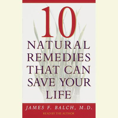 Ten Natural Remedies That Can Save Your Life - Abridged