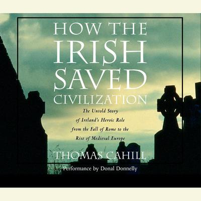 How the Irish Saved Civilization - Abridged