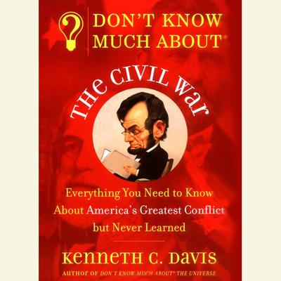 Don't Know Much About the Civil War - Abridged