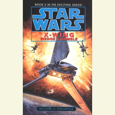 Star Wars: X-Wing: Wedge's Gamble - Abridged