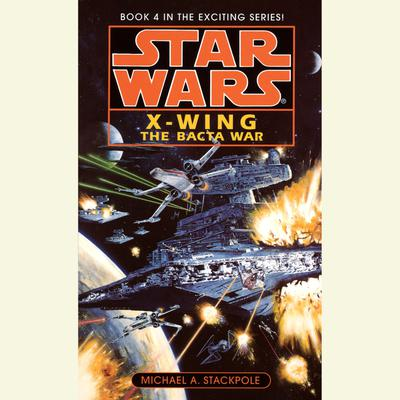 Star Wars: X-Wing: The Bacta War - Abridged