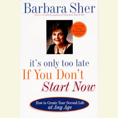 It's Only Too Late If You Don't Start Now - Abridged
