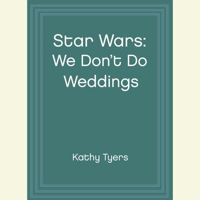Star Wars: We Don't Do Weddings - Abridged