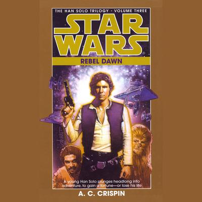 Star Wars: The Han Solo Trilogy: Rebel Dawn - Abridged