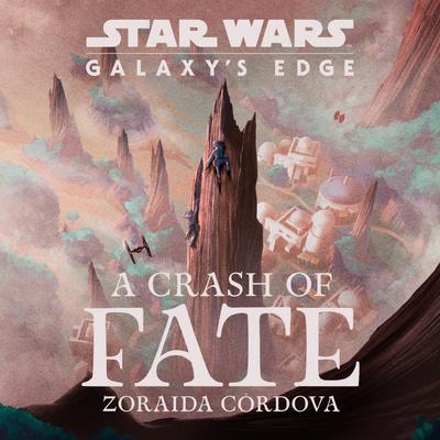 Star Wars: Galaxy's Edge A Crash of Fate