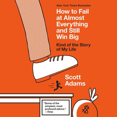 How to Fail at Almost Everything and Still Win Big