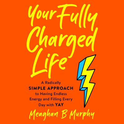 Your Fully Charged Life