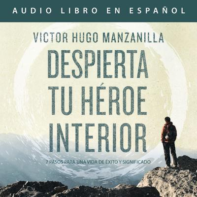 Despierta tu héroe interior (Awaken Your Inner Hero Spanish Edition)